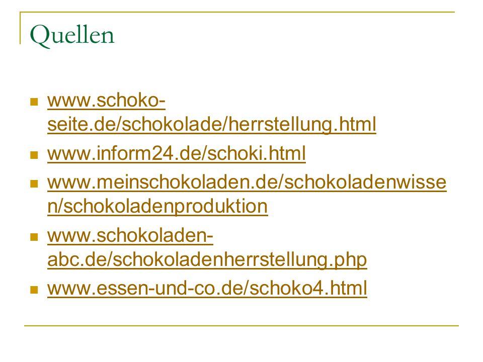 Quellen www.schoko- seite.de/schokolade/herrstellung.html www.schoko- seite.de/schokolade/herrstellung.html www.inform24.de/schoki.html www.meinschoko