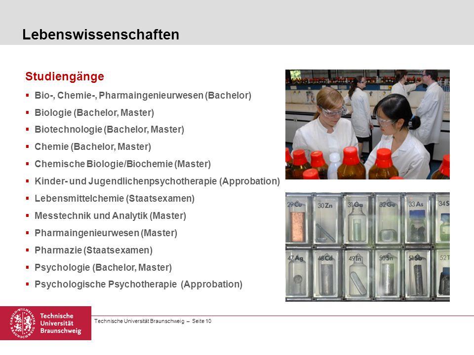 Technische Universität Braunschweig – Seite 10 Studiengänge Bio-, Chemie-, Pharmaingenieurwesen (Bachelor) Biologie (Bachelor, Master) Biotechnologie