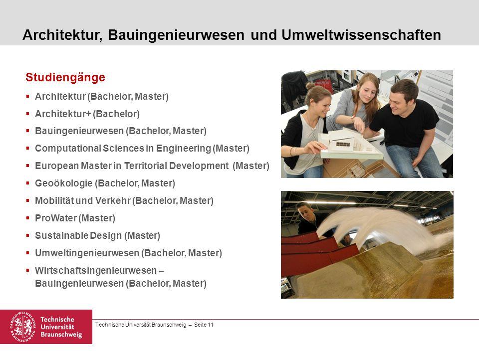 Technische Universität Braunschweig – Seite 11 Studiengänge Architektur (Bachelor, Master) Architektur+ (Bachelor) Bauingenieurwesen (Bachelor, Master