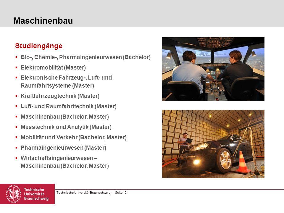 Technische Universität Braunschweig – Seite 12 Studiengänge Bio-, Chemie-, Pharmaingenieurwesen (Bachelor) Elektromobilität (Master) Elektronische Fah