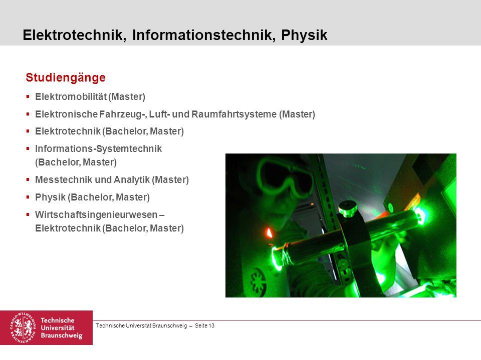Technische Universität Braunschweig – Seite 13 Studiengänge Elektromobilität (Master) Elektronische Fahrzeug-, Luft- und Raumfahrtsysteme (Master) Ele