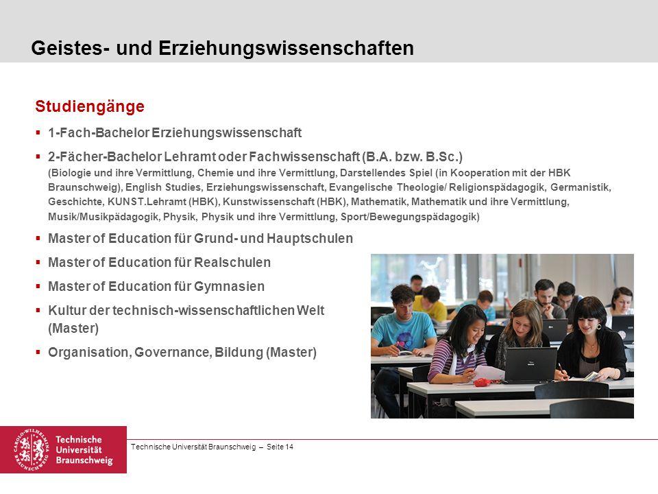 Technische Universität Braunschweig – Seite 14 Studiengänge 1-Fach-Bachelor Erziehungswissenschaft 2-Fächer-Bachelor Lehramt oder Fachwissenschaft (B.