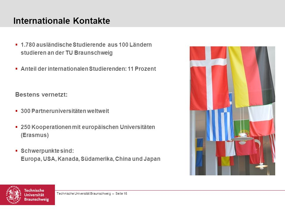 Technische Universität Braunschweig – Seite 15 1.780 ausländische Studierende aus 100 Ländern studieren an der TU Braunschweig Anteil der internationa