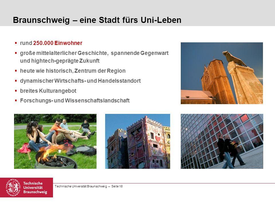 Technische Universität Braunschweig – Seite 18 rund 250.000 Einwohner große mittelalterlicher Geschichte, spannende Gegenwart und hightech-geprägte Zu