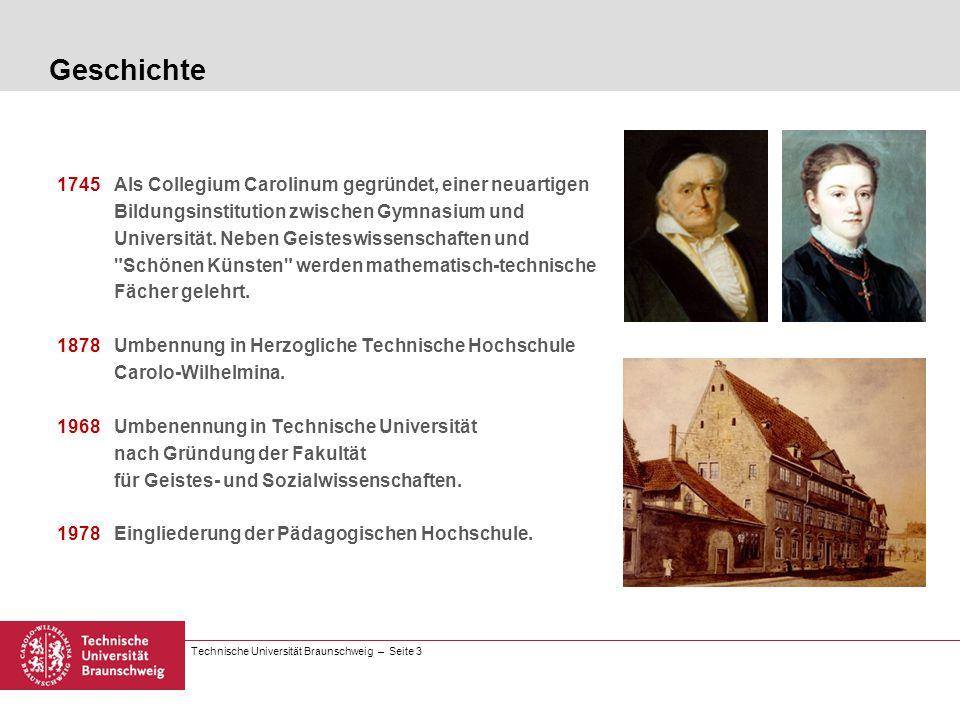 Technische Universität Braunschweig – Seite 3 Geschichte 1745 Als Collegium Carolinum gegründet, einer neuartigen Bildungsinstitution zwischen Gymnasi