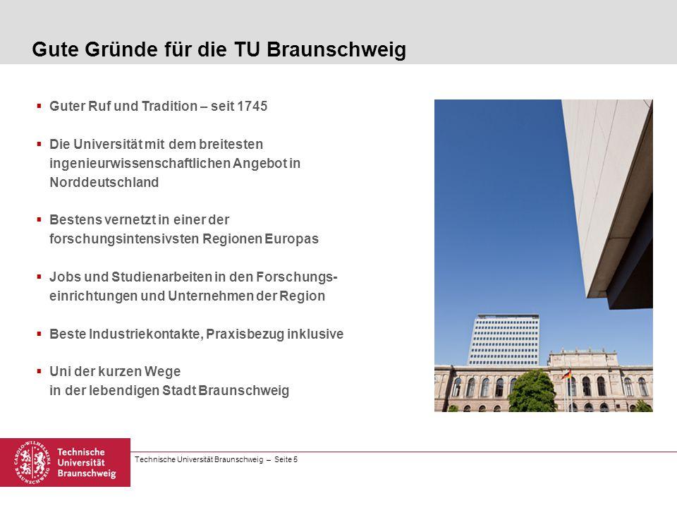 Technische Universität Braunschweig – Seite 5 Guter Ruf und Tradition – seit 1745 Die Universität mit dem breitesten ingenieurwissenschaftlichen Angeb
