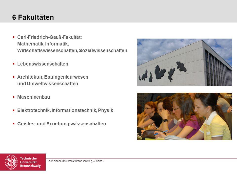Technische Universität Braunschweig – Seite 6 Carl-Friedrich-Gauß-Fakultät: Mathematik, Informatik, Wirtschaftswissenschaften, Sozialwissenschaften Le