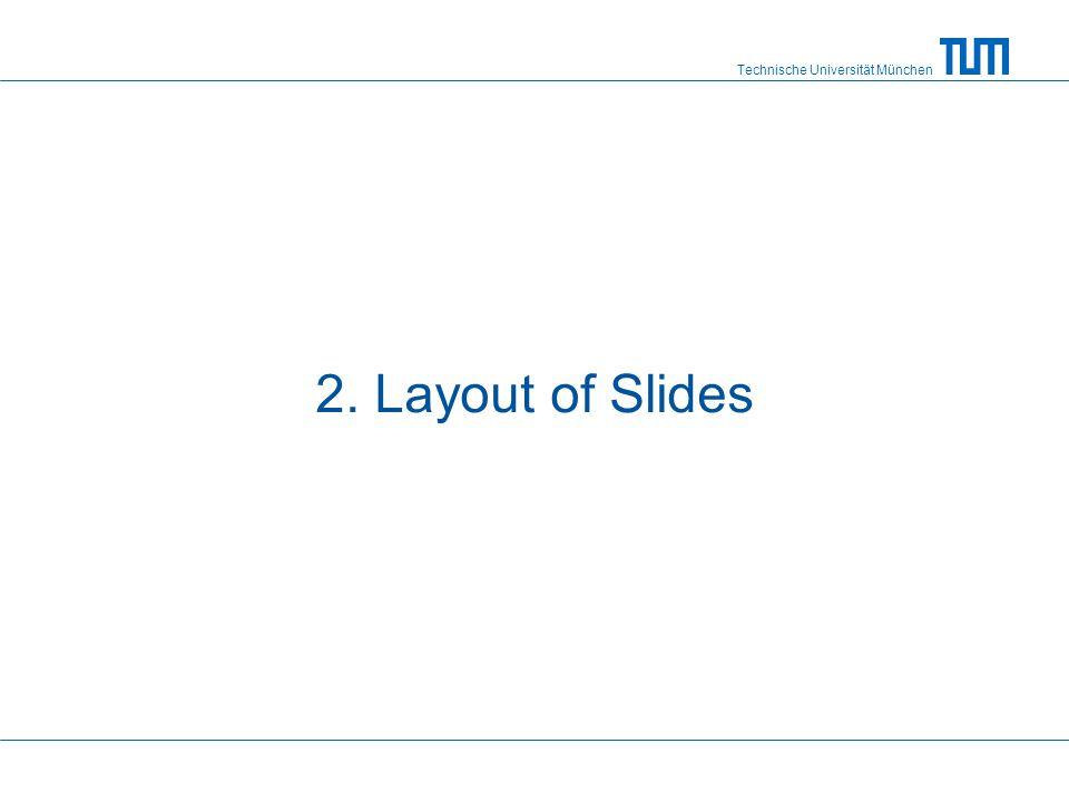 Technische Universität München 2. Layout of Slides