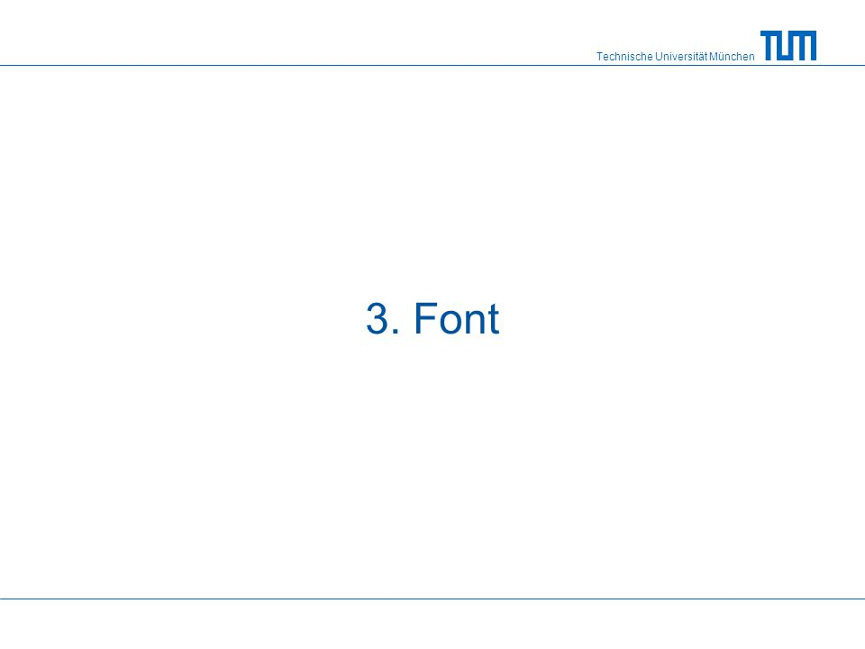 Technische Universität München Font size This is Arial 10 Point This is Arial 12 Point This is Arial 14 Point This is Arial 16 Point This is Arial 18 Point This is Arial 20 Point This is Arial 24 Point This is Arial 28 Point This is Arial 32 Point This is Arial 36 Point optimal: 28 Point
