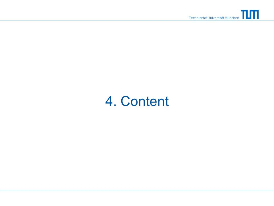 Technische Universität München 5 x 5 – Rule reduce content to a minimum at most 5 lines per slide at most 5 words per line no continuous text no sentences, use keywords instead