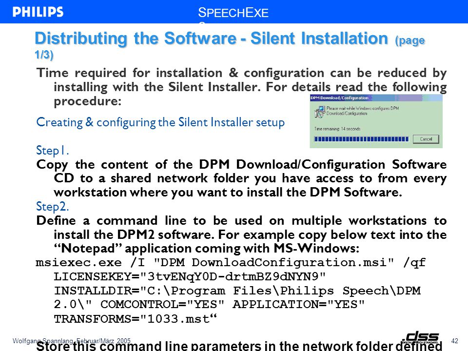 Wolfgang Spannlang, Februar/März 200542 S PEECH E XE C Distributing the Software - Silent Installation (page 1/3) Time required for installation & configuration can be reduced by installing with the Silent Installer.