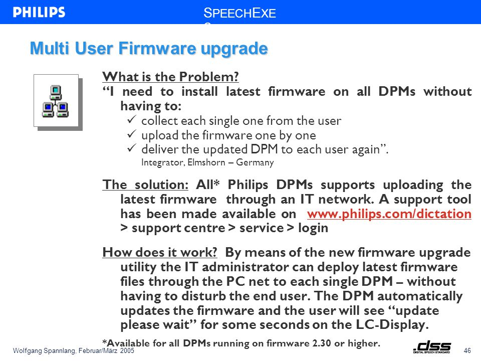 Wolfgang Spannlang, Februar/März 200545 S PEECH E XE C Single Seat User Firmware upgrade New: The Firmware Upgrade Tool for DPM 9450 will fully automatically put the DPM 9450 into the upgrade mode – there is no need to use a paper clip to reset the DPM 9450.