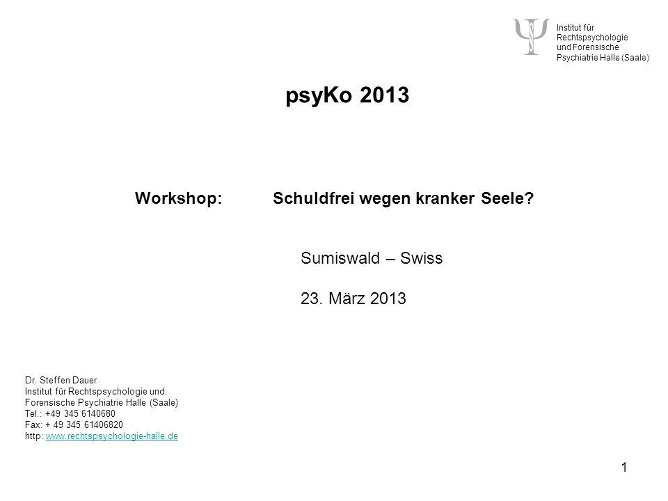 Institut für Rechtspsychologie und Forensische Psychiatrie Halle (Saale) 1 psyKo 2013 Workshop: Schuldfrei wegen kranker Seele.
