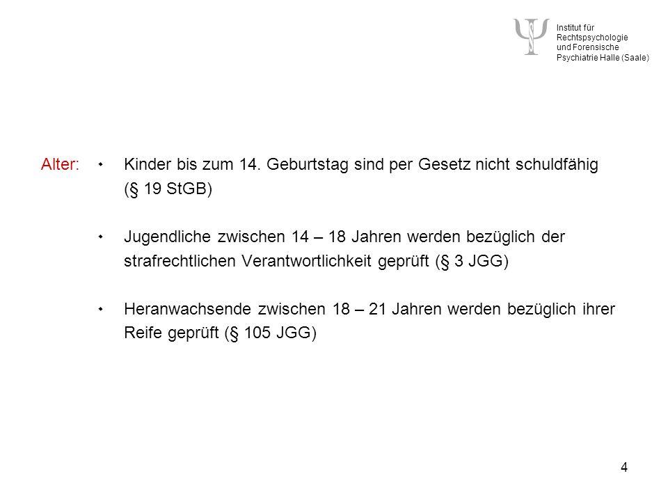 Institut für Rechtspsychologie und Forensische Psychiatrie Halle (Saale) 4 Alter: ۰ Kinder bis zum 14.