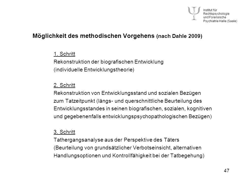 Institut für Rechtspsychologie und Forensische Psychiatrie Halle (Saale) 47 Möglichkeit des methodischen Vorgehens (nach Dahle 2009) 1.