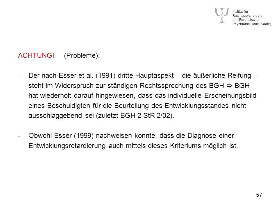 Institut für Rechtspsychologie und Forensische Psychiatrie Halle (Saale) 57 ACHTUNG!(Probleme): -Der nach Esser et al.