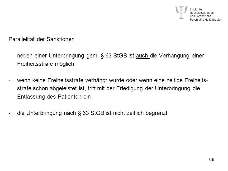Institut für Rechtspsychologie und Forensische Psychiatrie Halle (Saale) 66 Parallelität der Sanktionen -neben einer Unterbringung gem.