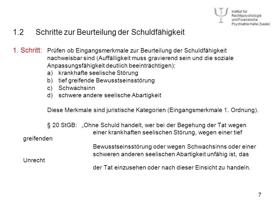 Institut für Rechtspsychologie und Forensische Psychiatrie Halle (Saale) 7 1.2Schritte zur Beurteilung der Schuldfähigkeit 1.