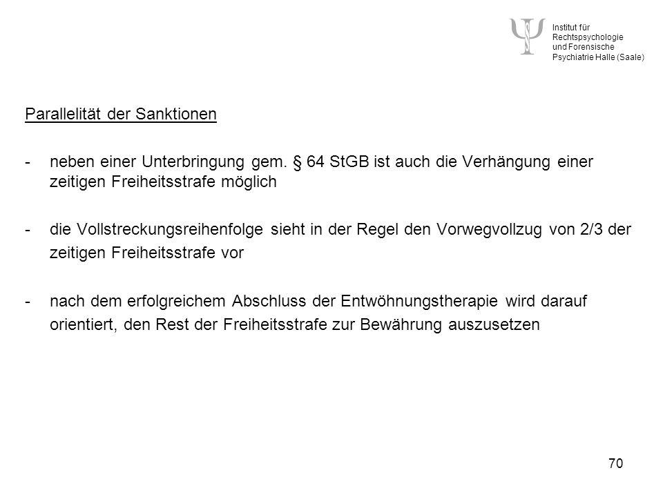 Institut für Rechtspsychologie und Forensische Psychiatrie Halle (Saale) 70 Parallelität der Sanktionen -neben einer Unterbringung gem.