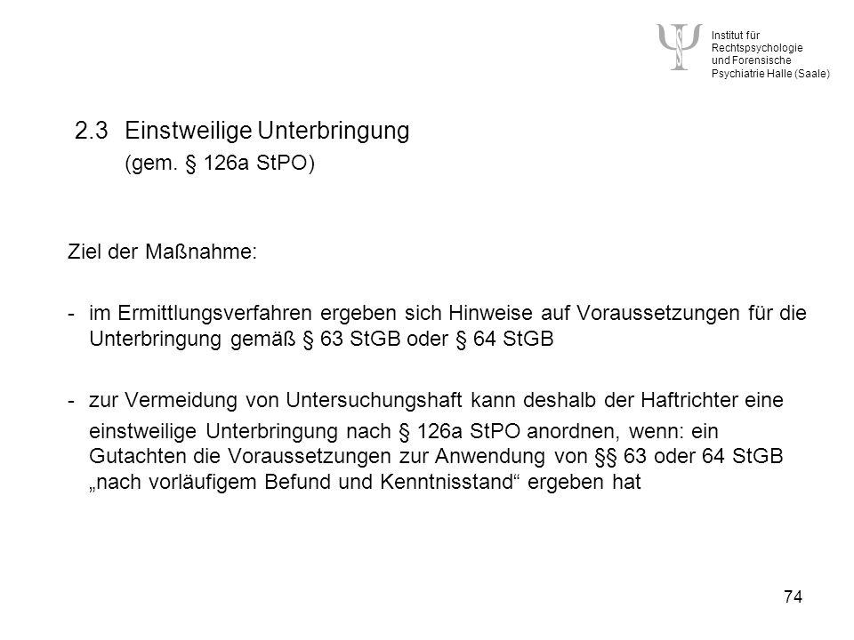 Institut für Rechtspsychologie und Forensische Psychiatrie Halle (Saale) 74 2.3Einstweilige Unterbringung (gem.