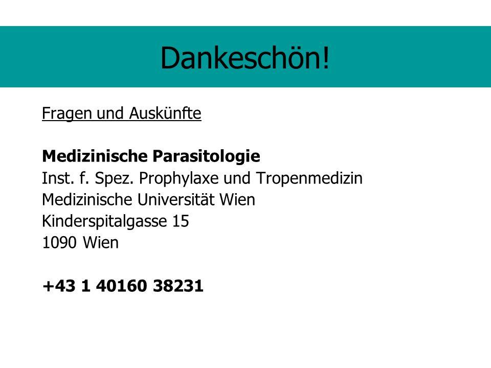 Dankeschön! Fragen und Auskünfte Medizinische Parasitologie Inst. f. Spez. Prophylaxe und Tropenmedizin Medizinische Universität Wien Kinderspitalgass