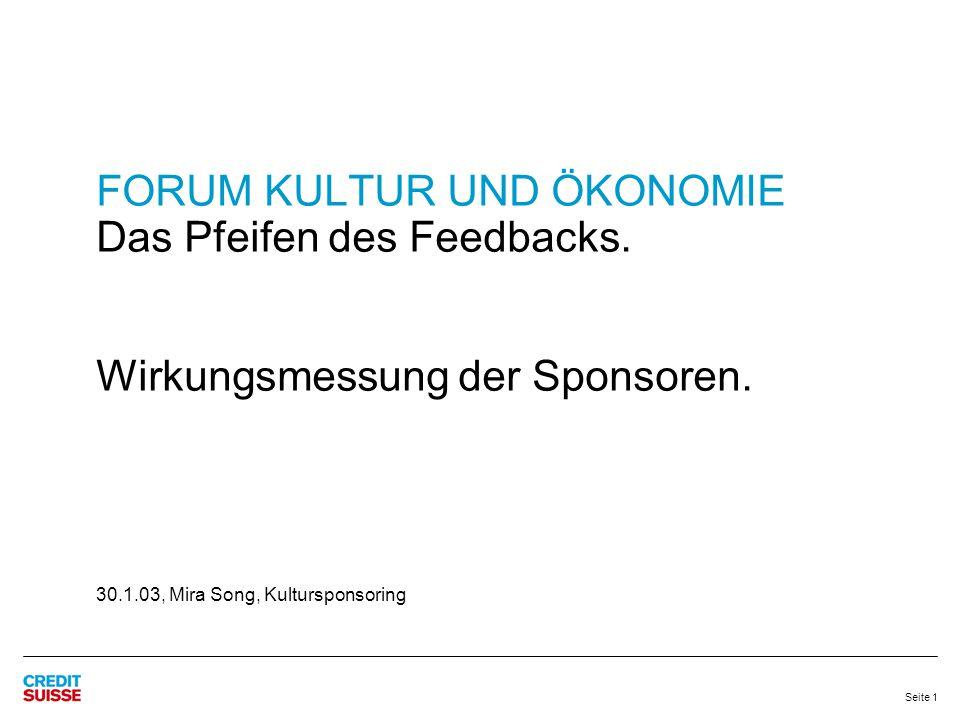 FORUM KULTUR UND ÖKONOMIE Das Pfeifen des Feedbacks. Wirkungsmessung der Sponsoren. 30.1.03, Mira Song, Kultursponsoring Seite 1