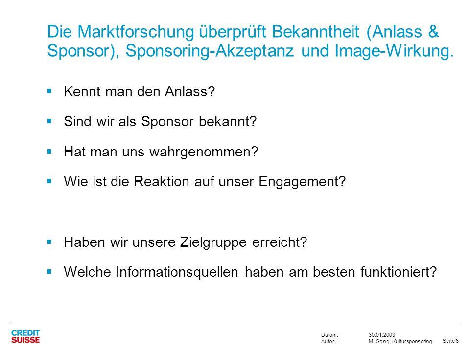 Seite 6 30.01.2003 M. Song, Kultursponsoring Datum: Autor: Die Marktforschung überprüft Bekanntheit (Anlass & Sponsor), Sponsoring-Akzeptanz und Image