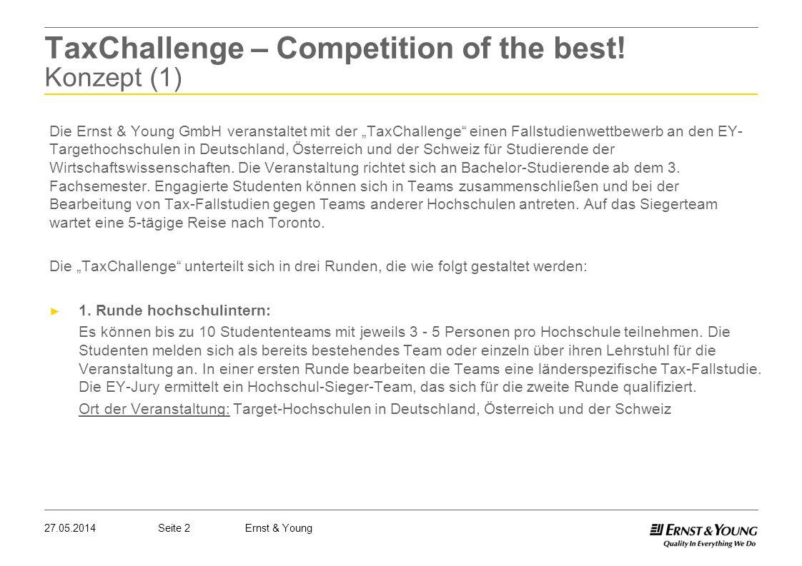 Seite 227.05.2014Ernst & Young TaxChallenge – Competition of the best! Konzept (1) Die Ernst & Young GmbH veranstaltet mit der TaxChallenge einen Fall