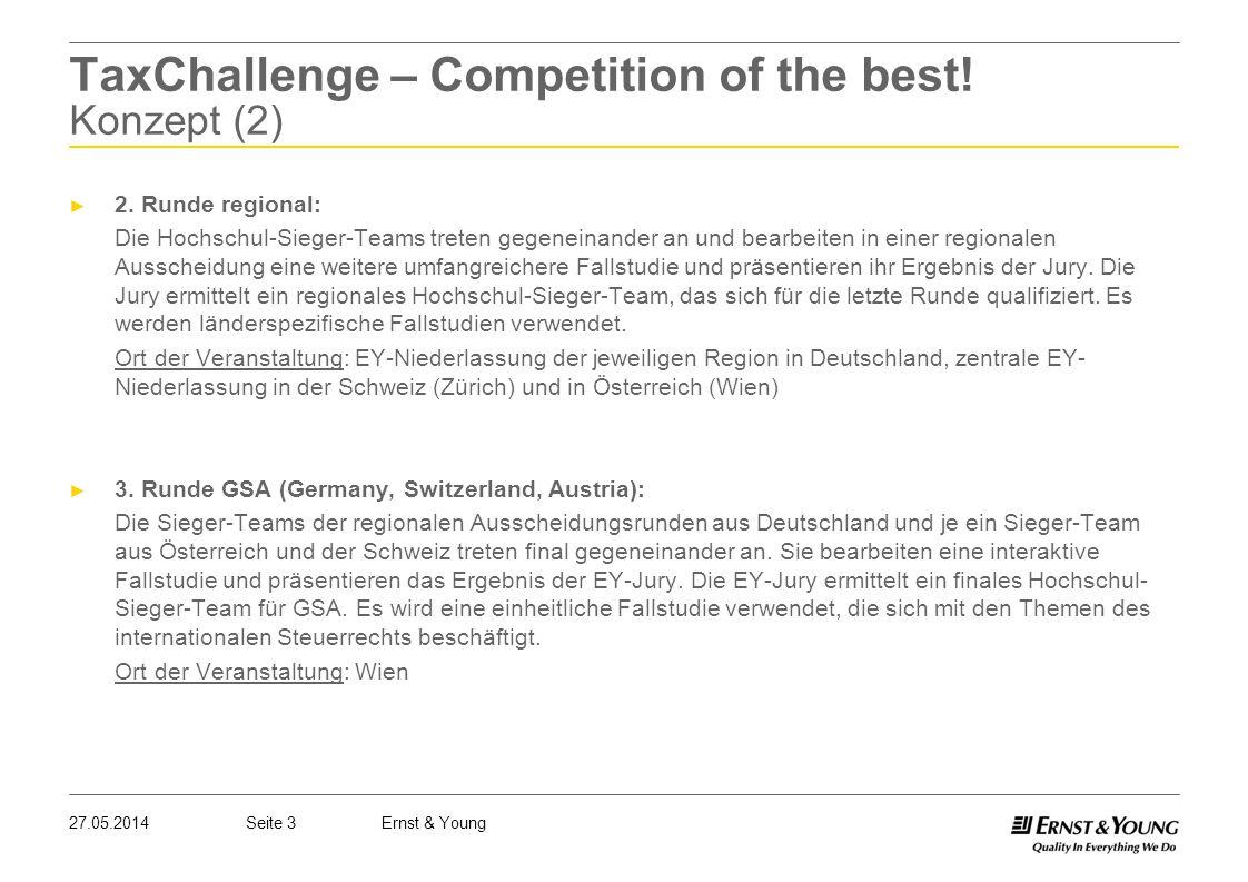 Seite 327.05.2014Ernst & Young TaxChallenge – Competition of the best! Konzept (2) 2. Runde regional: Die Hochschul-Sieger-Teams treten gegeneinander