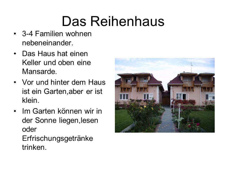 Das Reihenhaus 3-4 Familien wohnen nebeneinander. Das Haus hat einen Keller und oben eine Mansarde. Vor und hinter dem Haus ist ein Garten,aber er ist