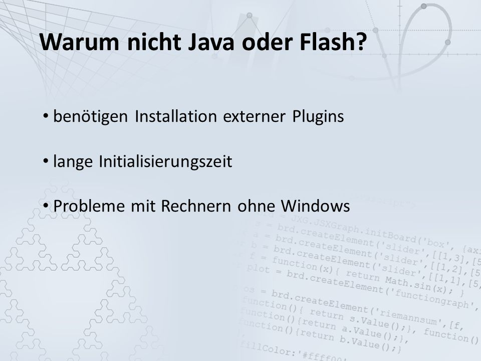 Warum nicht Java oder Flash.