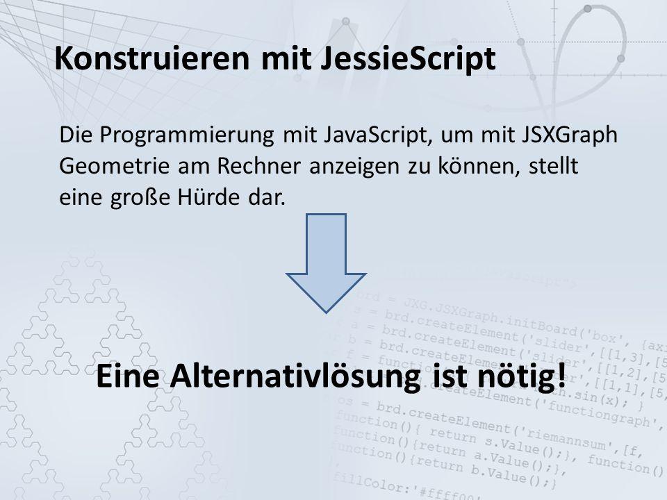 Konstruieren mit JessieScript JSXGraph kann eine Syntax parsen, die sehr ähnlich zu dem ist, was in den Schulen gelehrt wird.