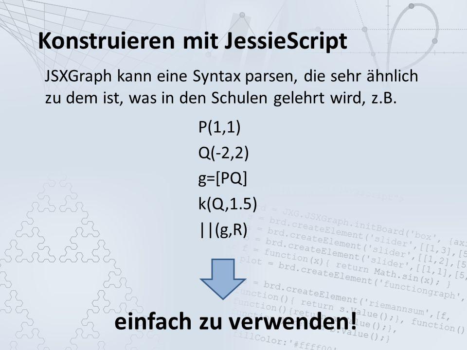 Beispiele Konstruieren mit JessieScript P(1,1) g=]AB[ k(A,[PQ]) f:x^2+2*x+5 Q(g,3,2) ||(P,g) |_(P,g) Y[A,B,C,D] <(A,B,C) X=g&k1 1/2(A,B)