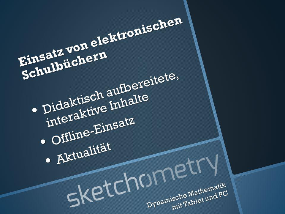 Einsatz von elektronischen Schulbüchern Didaktisch aufbereitete, interaktive Inhalte Didaktisch aufbereitete, interaktive Inhalte Offline-Einsatz Offline-Einsatz Aktualität Aktualität Dynamische Mathematik mit Tablet und PC
