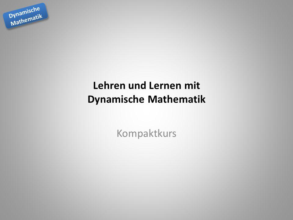 Dynamische Mathematik Dynamische Mathematik Lehren und Lernen mit Dynamische Mathematik Kompaktkurs