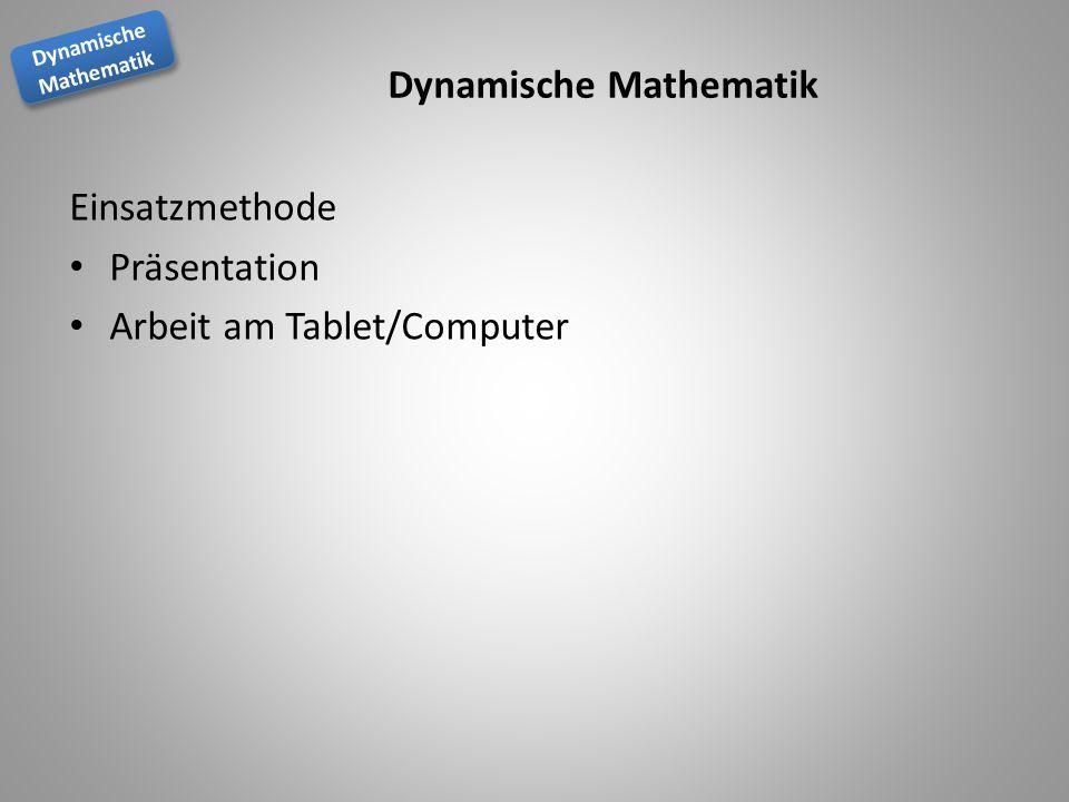 Dynamische Mathematik Dynamische Mathematik Dynamische Mathematik Einsatzmethode Präsentation Arbeit am Tablet/Computer