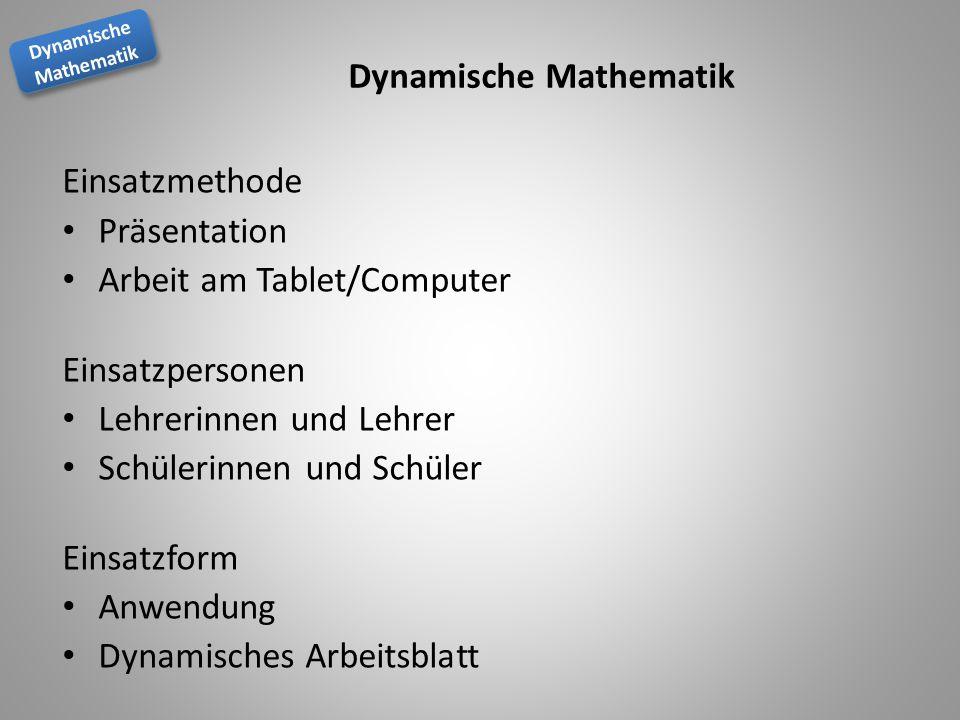 Dynamische Mathematik Dynamische Mathematik Dynamische Mathematik Einsatzmethode Präsentation Arbeit am Tablet/Computer Einsatzpersonen Lehrerinnen und Lehrer Schülerinnen und Schüler Einsatzform Anwendung Dynamisches Arbeitsblatt
