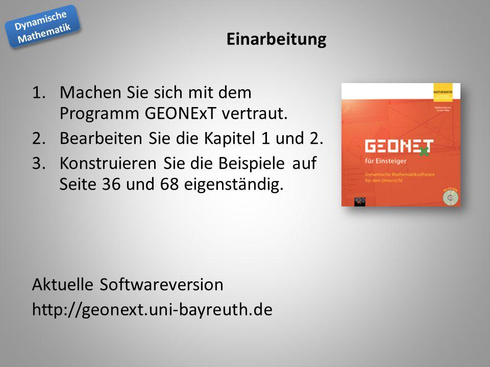 Dynamische Mathematik Dynamische Mathematik Einarbeitung 1.Machen Sie sich mit dem Programm GEONExT vertraut. 2.Bearbeiten Sie die Kapitel 1 und 2. 3.
