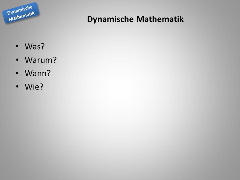 Dynamische Mathematik Dynamische Mathematik Dynamische Mathematik Was? Warum? Wann? Wie?