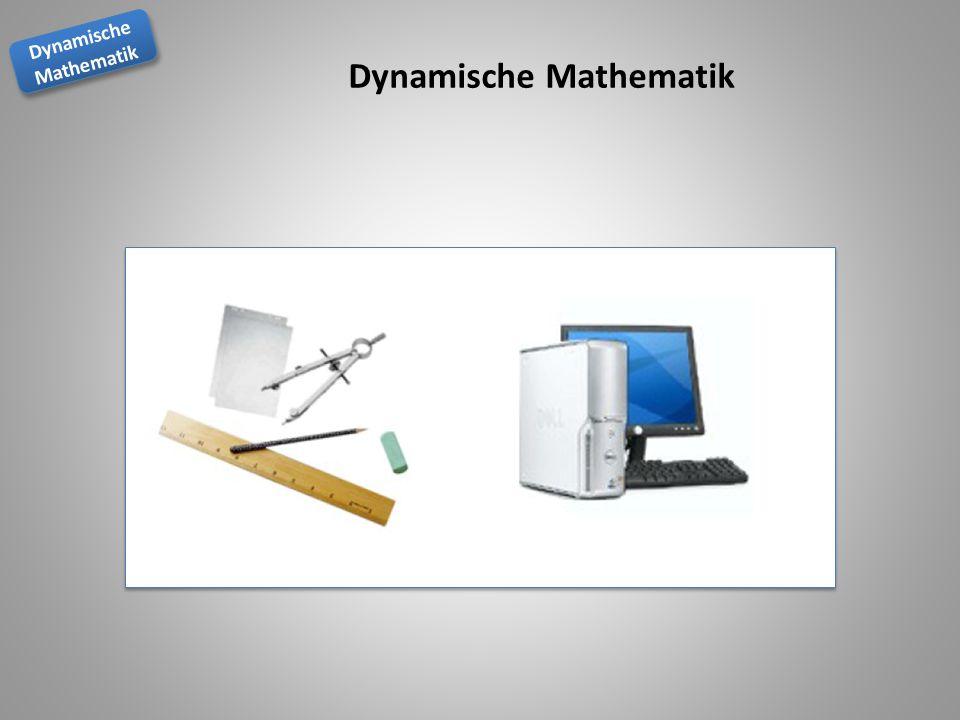 Dynamische Mathematik Dynamische Mathematik Dynamische Mathematik