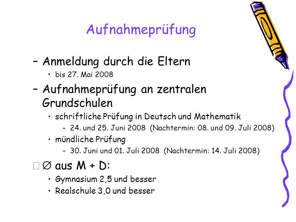 Aufnahmeprüfung –Anmeldung durch die Eltern bis 27. Mai 2008 –Aufnahmeprüfung an zentralen Grundschulen schriftliche Prüfung in Deutsch und Mathematik