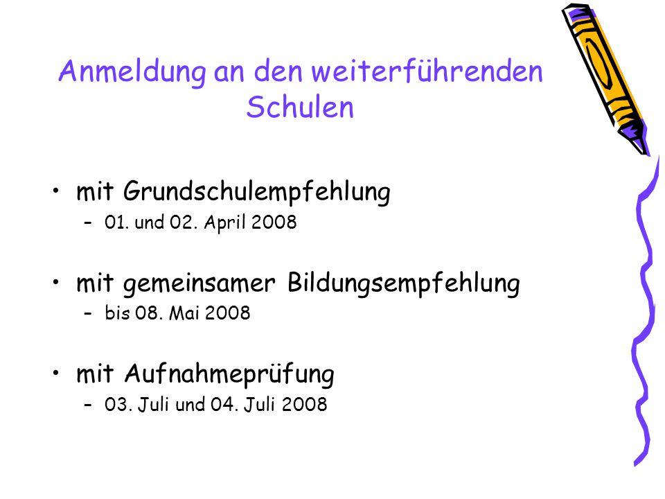 Anmeldung an den weiterführenden Schulen mit Grundschulempfehlung –01. und 02. April 2008 mit gemeinsamer Bildungsempfehlung –bis 08. Mai 2008 mit Auf