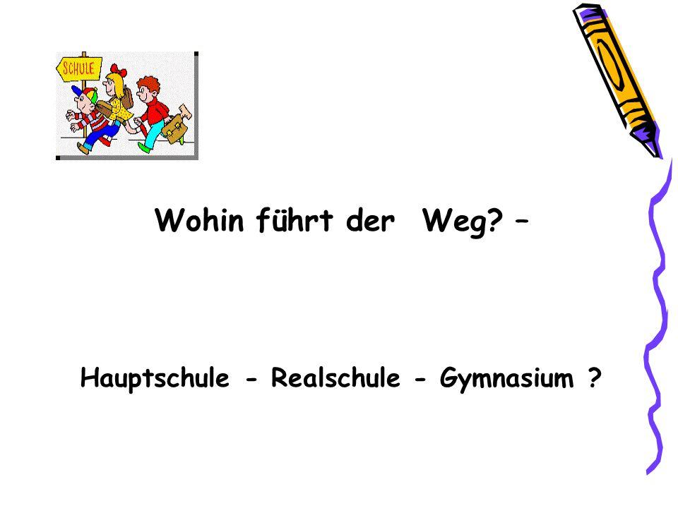 Wohin führt der Weg? – Hauptschule - Realschule - Gymnasium ?