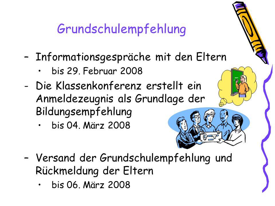–Informationsgespräche mit den Eltern bis 29. Februar 2008 -Die Klassenkonferenz erstellt ein Anmeldezeugnis als Grundlage der Bildungsempfehlung bis