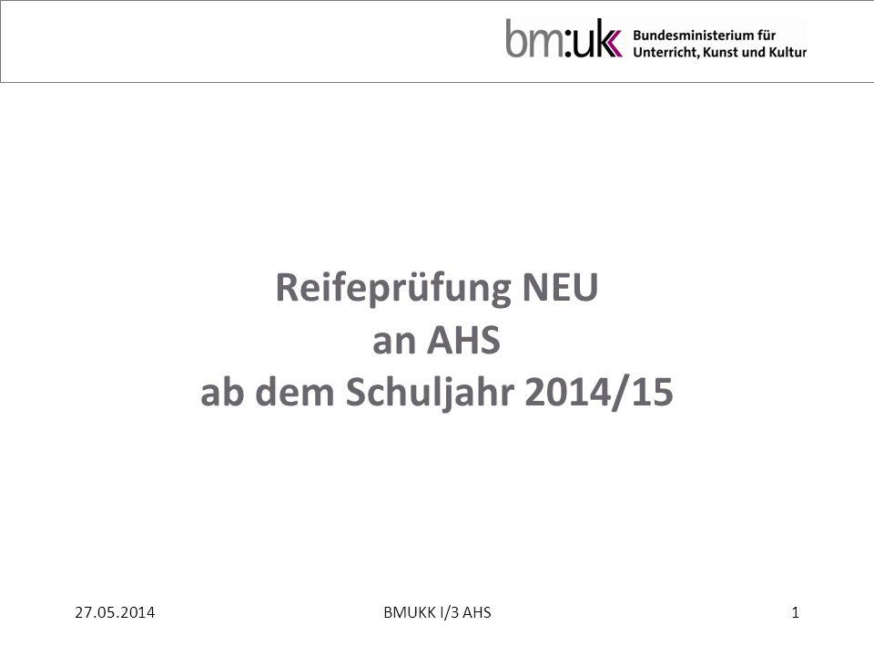 Reifeprüfung NEU an AHS ab dem Schuljahr 2014/15 27.05.20141BMUKK I/3 AHS