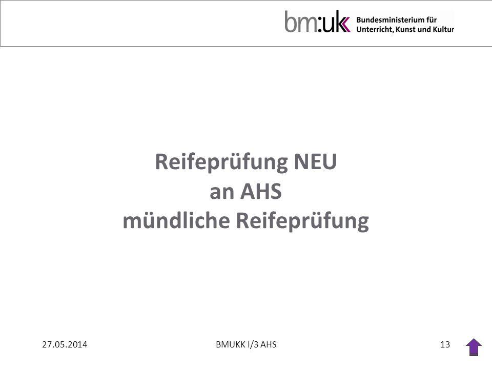 Reifeprüfung NEU an AHS mündliche Reifeprüfung 27.05.201413BMUKK I/3 AHS