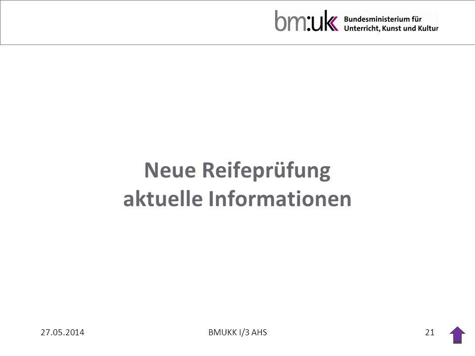 Neue Reifeprüfung aktuelle Informationen 27.05.201421BMUKK I/3 AHS