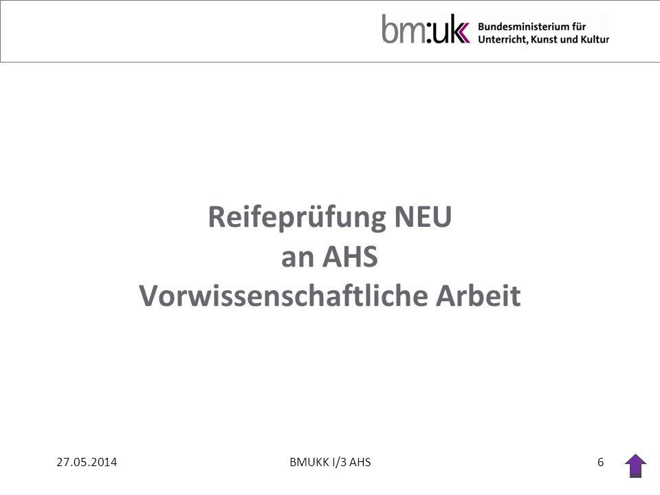 Reifeprüfung NEU an AHS Vorwissenschaftliche Arbeit 27.05.20146BMUKK I/3 AHS