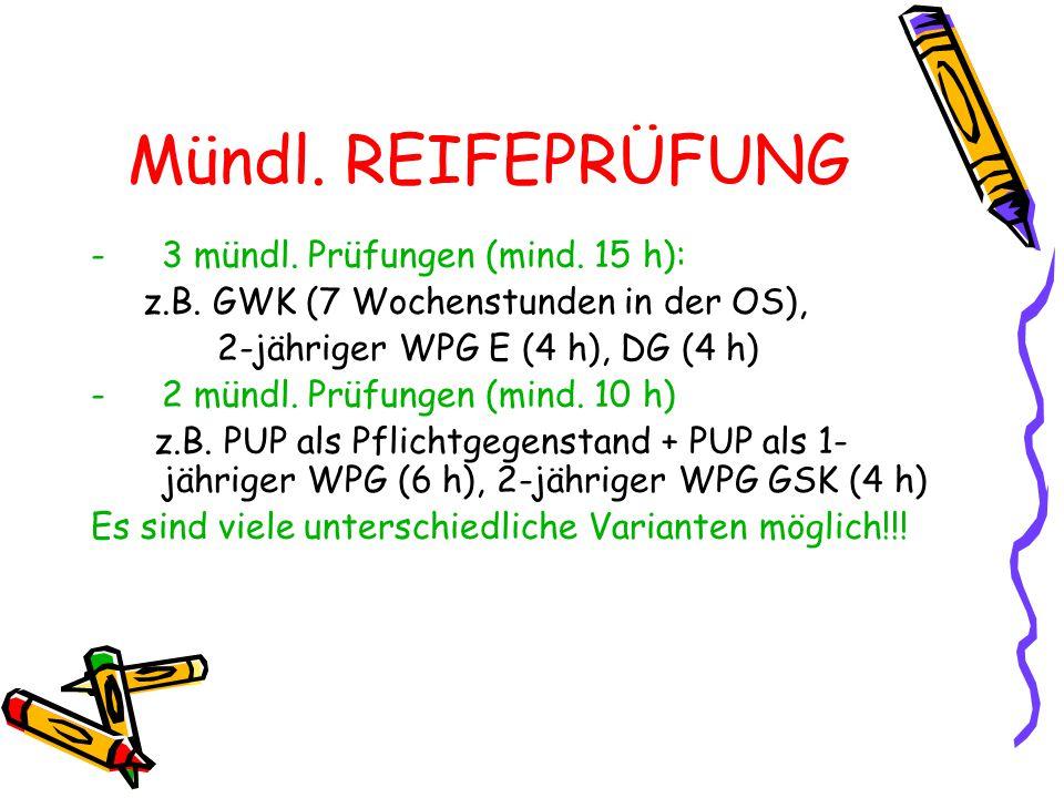 Mündl. REIFEPRÜFUNG -3 mündl. Prüfungen (mind. 15 h): z.B.