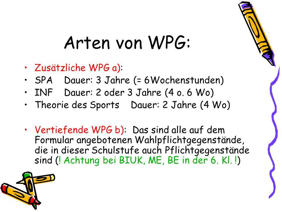Arten von WPG: Zusätzliche WPG a): SPA Dauer: 3 Jahre (= 6Wochenstunden) INF Dauer: 2 oder 3 Jahre (4 o.